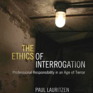 The Ethics of Interrogation: Professional Responsibility in an Age of Terror cover art