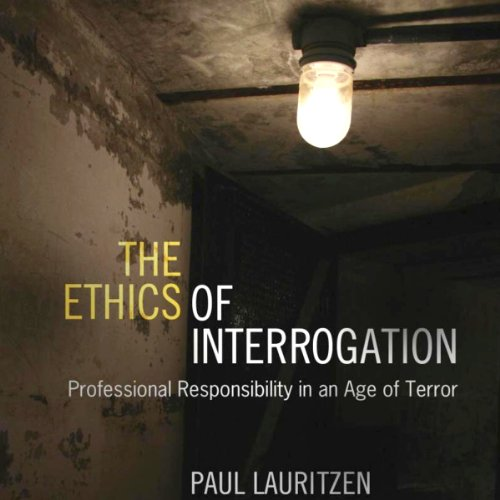 Couverture de The Ethics of Interrogation: Professional Responsibility in an Age of Terror