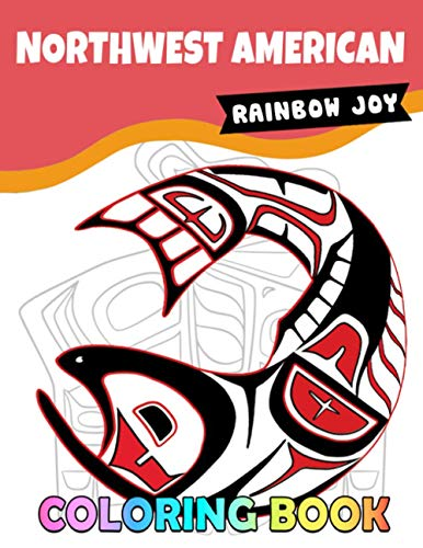 Rainbow Joy - Northwest American Coloring Book: Beautiful artworks, symbols, suitable for all ages, boys and girls