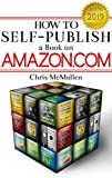 How to Self-Publish a Book on Amazon.com: Writing, Editing, Designing, Publishing, and Marketing (Detailed Guide 3)