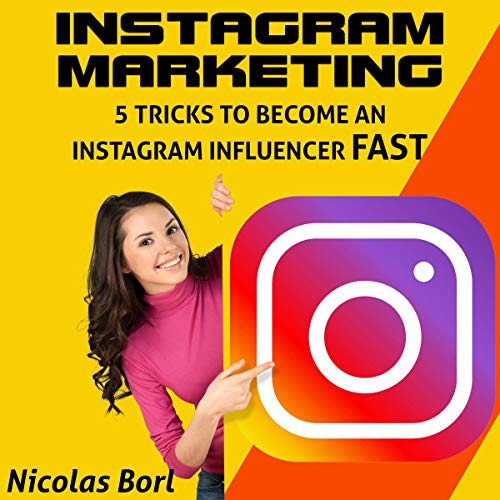Instagram Marketing: 5 Tricks to Become an Instagram Influencer Fast  By  cover art