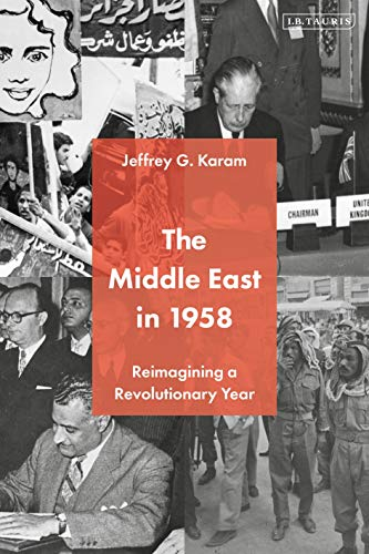Compare Textbook Prices for The Middle East in 1958: Reimagining a Revolutionary Year  ISBN 9781788319423 by Karam, Jeffrey G.