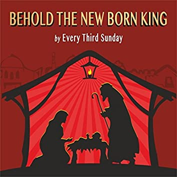 Behold the New Born King