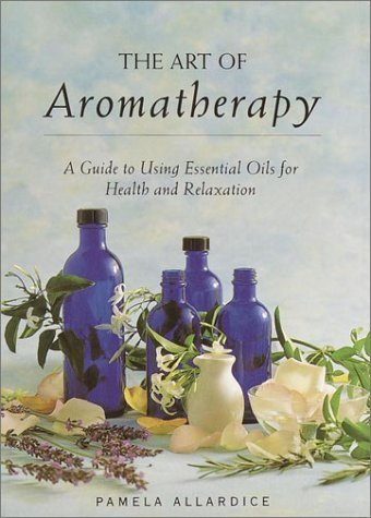 By Pamela Allardice The Art of Aromatherapy : A Guide to Using Essential Oils for Health and Relaxat [Hardcover]