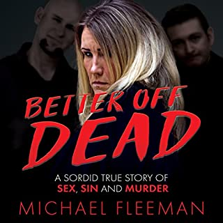 Better Off Dead: A Sordid True Story of Sex, Sin, and Murder                   Written by:                                                                                                                                 Michael Fleeman                               Narrated by:                                                                                                                                 Michael Kinzie                      Length: 9 hrs and 20 mins     1 rating     Overall 3.0