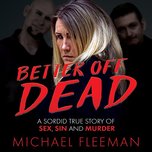 Better Off Dead: A Sordid True Story of Sex, Sin, and Murder  By  cover art