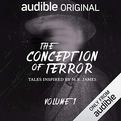 The Conception of Terror: Tales Inspired by M. R. James - Volume 1     An Audible Original Drama              By:                                                                                                                                 M. R. James,                                                                                        Stephen Gallagher,                                                                                        A. K. Benedict,                   and others                          Narrated by:                                                                                                                                 Robert Bathurst,                                                                                        Tom Burke,                                                                                        Rosa Coduri,                   and others                 Length: 4 hrs and 13 mins     12 ratings     Overall 4.3