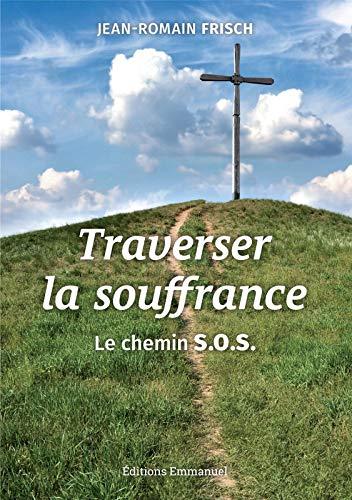 Traverser la souffrance - Le chemin S.O.S.