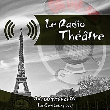 Le Radio Théâtre, Anton Tchekhov: La Cerisaie (1955)