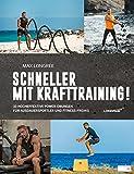 Schneller mit Krafttraining!: 33 hocheffektive Power-Übungen für Ausdauersportler und...
