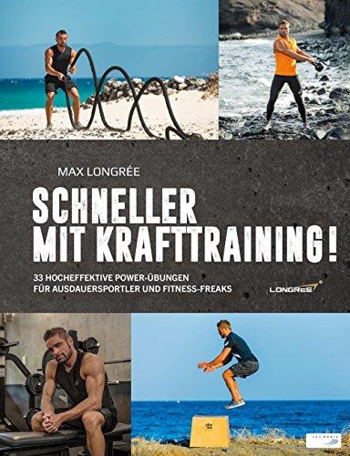 Schneller mit Krafttraining!: 33 hocheffektive Power-Übungen für Ausdauersportler und Fitness-Freaks