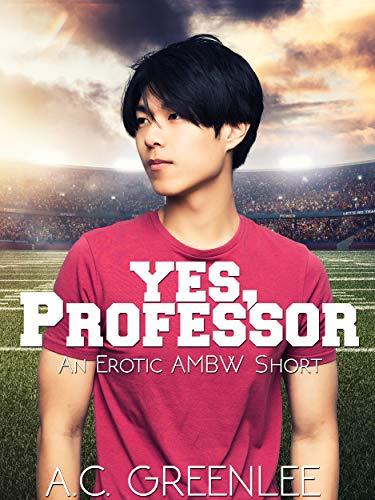 Yes, Professor: An Erotic AMBW Billionaire Short (AMBW Femdom Book 3)