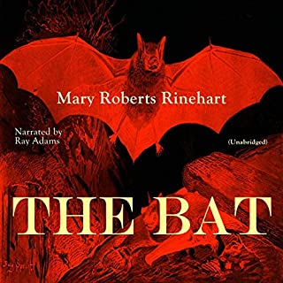 The Bat                   By:                                                                                                                                 Mary Roberts Rinehart                               Narrated by:                                                                                                                                 Ray Adams                      Length: 6 hrs and 34 mins     Not rated yet     Overall 0.0