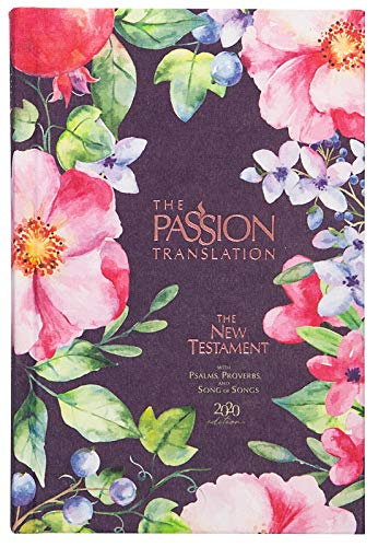 The Passion Translation New Testament (2020 Edition) Berry Blossom: With Psalms, Proverbs, and Song of Songs (Hardcover) – A Perfect Gift for Confirmation, Holidays, and More