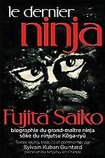 Le dernier Ninja - Fujita Saiko, biographie du grand maître ninja de Fujita Saiko