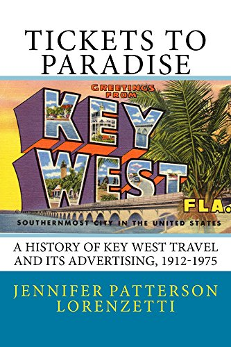 Tickets to Paradise: A History of Key West Travel and Its Advertising, 1912-1975 (English Edition)