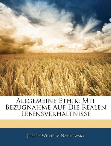 Allgemeine Ethik: Mit Bezugnahme Auf Die Realen Lebensverhältnisse