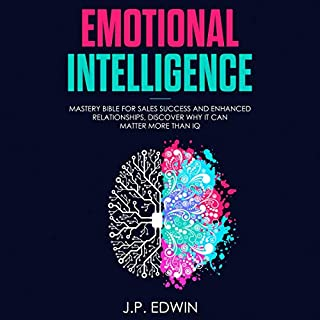 Emotional Intelligence: Mastery Bible for Sales Success and Enhanced Relationships, Discover Why it Can Matter More Than IQ                   Written by:                                                                                                                                 J. P. Edwin                               Narrated by:                                                                                                                                 David Bosco                      Length: 1 hr and 42 mins     Not rated yet     Overall 0.0