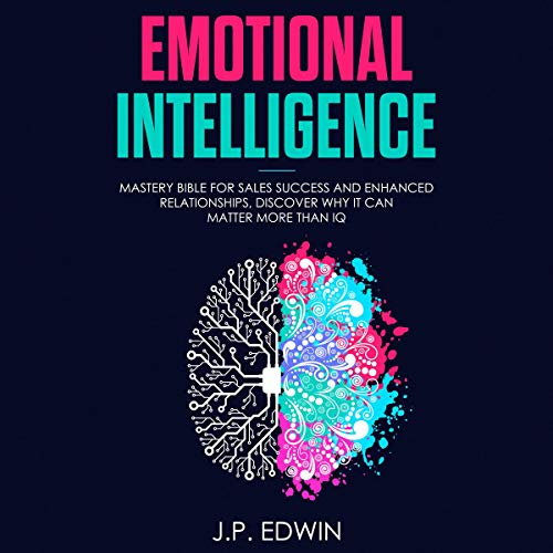 Emotional Intelligence: Mastery Bible for Sales Success and Enhanced Relationships, Discover Why it Can Matter More Than IQ                   By:                                                                                                                                 J. P. Edwin                               Narrated by:                                                                                                                                 David Bosco                      Length: 1 hr and 42 mins     7 ratings     Overall 5.0