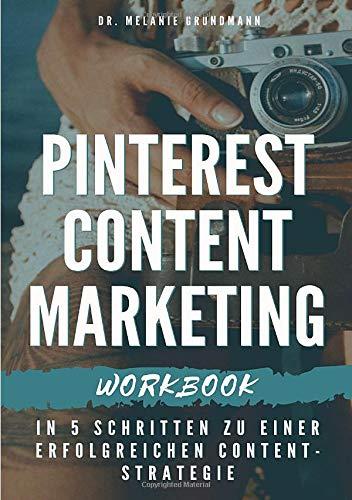 Pinterest Content Marketing Workbook. In 5 Schritten zu einer erfolgreichen Content-Strategie
