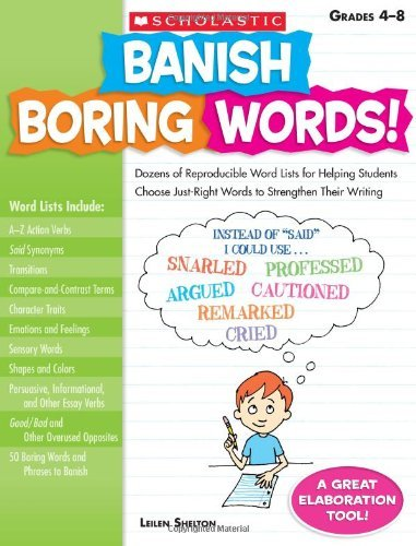 By Leilen Shelton - Banish Boring Words!: Dozens of Reproducible Word Lists for Helping Students Choose Just-Right Words to Strengthen Their Writing: Grades 4-8 (3.2.2009)