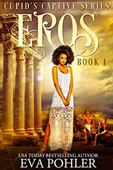 Eros: Cupid's Captive Series, Book One by [Eva Pohler]