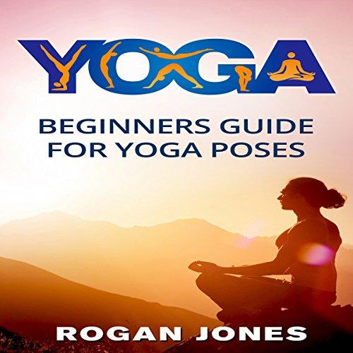 Yoga     Beginners Guide for Yoga Poses              Autor:                                                                                                                                 Rogan Jones                               Sprecher:                                                                                                                                 Adam Danoff                      Spieldauer: 42 Min.     Noch nicht bewertet     Gesamt 0,0