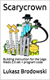 Scarycrown: Building instruction for the Lego Wedo 2.0 set + program code (English Edition)