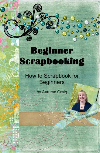 Beginner Scrapbooking - How to Scrapbook for Beginners (English Edition)
