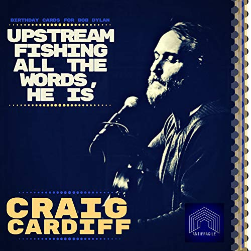 Upstream Fishing All the Words He Is, - Birthday Cards to Bob Dylan