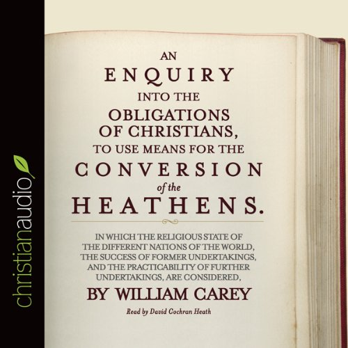 An Enquiry into the Obligations of Christians to Use Means for the Conversion of the Heathens                   Di:                                                                                                                                 William Carey                               Letto da:                                                                                                                                 David Cochran Heath                      Durata:  1 ora e 14 min     Non sono ancora presenti recensioni clienti     Totali 0,0
