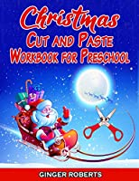 Christmas Cut and Paste Workbook for Preschool: Scissor Skills Activity Book for Kids Ages 2-5 with Coloring, Cutting, Pasting, Counting, Matching Game, Odd One Out, Mazes, and More!