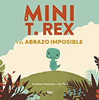 Mini T. Rex y el abrazo imposible/ Tiny T-Rex and the Impossible Hug