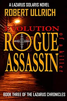 Rogue Assassin: Evolution of a Killer (The Lazarus Chronicles Book 3) by [Robert Ullrich, Virginia (Ginny) Brooks]