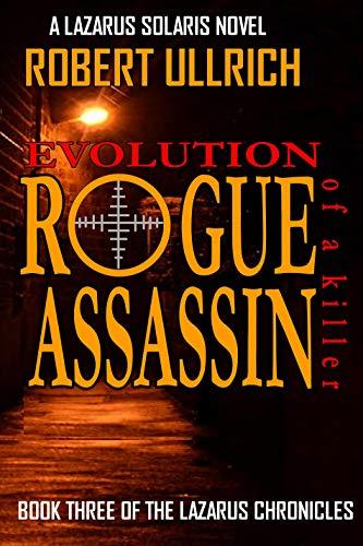 Evolution of a Killer - Rogue Assassin: A Lazarus Solaris Novel (The Lazarus Chronicles Book 3) (English Edition)