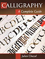 Calligraphy: A Complete Guide