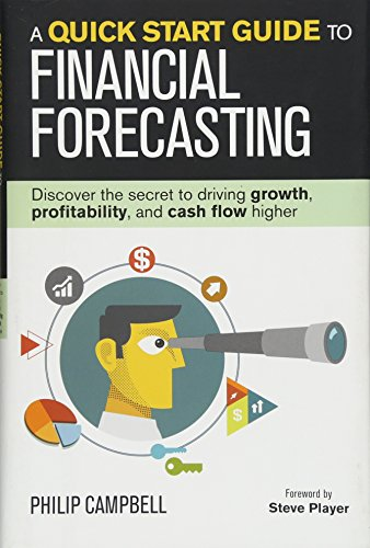 Compare Textbook Prices for A Quick Start Guide to Financial Forecasting: Discover the Secret to Driving Growth, Profitability, and Cash Flow Higher  ISBN 9781932743050 by Campbell, Philip,Player, Steve