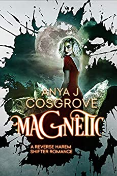 Magnetic: A Shifter Romance by [Anya J Cosgrove]