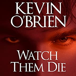 Watch Them Die                   By:                                                                                                                                 Kevin O'Brien                               Narrated by:                                                                                                                                 Michael Kramer                      Length: 11 hrs and 25 mins     34 ratings     Overall 4.1