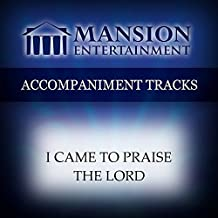 I Came To Praise The Lord [Accompaniment/Performance Track]
