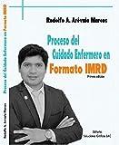 PROCESO DEL CUIDADO ENFERMERO EN FORMATO IMRD : Primera Edicion