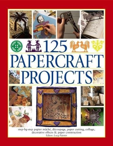 125 Papercraft Projects: Step-by-Step Papier-Mache, Decoupage, Paper Cutting, Collage, Decorative Effects & Paper Construction