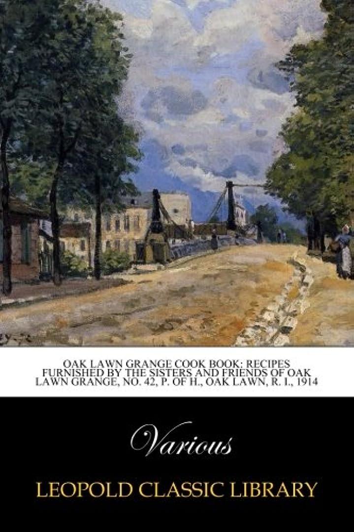 逆説少年やさしくOak Lawn Grange Cook Book: Recipes furnished by the Sisters and Friends of Oak Lawn Grange, No. 42, P. of H., Oak Lawn, R. I., 1914