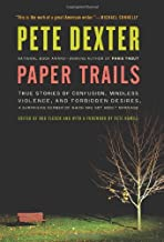 Paper Trails: True Stories of Confusion, Mindless Violence, and Forbidden Desires, a Surprising Number of Which Are Not Ab...