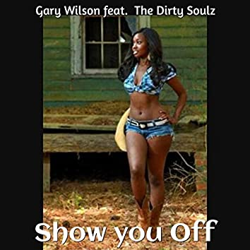 Show You Off (feat. the Dirty Soulz)