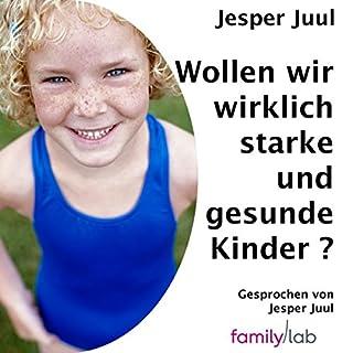 Wollen wir wirklich starke und gesunde Kinder?     Ein politischer Essay              Autor:                                                                                                                                 Jesper Juul                               Sprecher:                                                                                                                                 Jesper Juul                      Spieldauer: 1 Std. und 1 Min.     34 Bewertungen     Gesamt 4,6