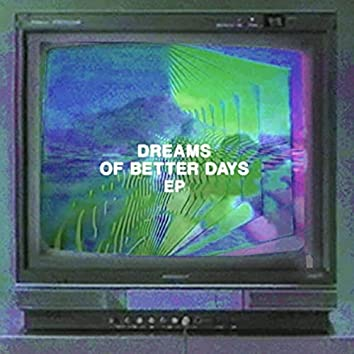 Dreams of Better Days EP