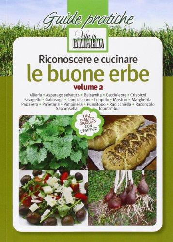 Riconoscere e cucinare le buone erbe. Alliaria. Asparago selvatico. Balsamita. Caccialepre. Crispigni. Favagello. Galinsoga. Lampascioni. Luppolo. Mastrici...: 2