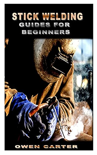 STICK WELDING GUIDES FOR BEGINNERS: Top tips to...