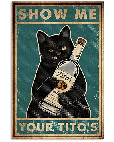 LINQWkk Retro Metal Tin Sign,Cat Show Me Your Tito's Wall Poster Metal Tin, Retro Style, Funny Kitty, Home Bar Shop Decorations Coffee Vintage Sign Gift 8X12Inch